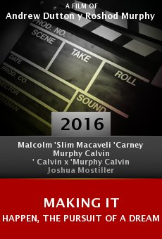 Making It Happen, the Pursuit of a Dream online free