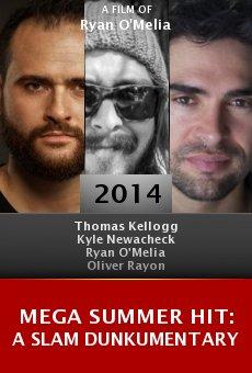 Watch Mega Summer Hit: A Slam Dunkumentary online stream