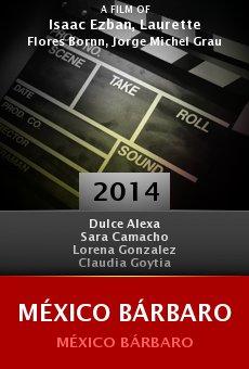 Ver película México Bárbaro