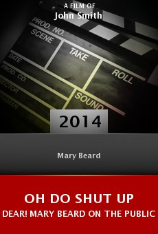 Watch Oh Do Shut Up Dear! Mary Beard on the Public Voice of Women online stream