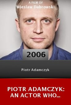 Piotr Adamczyk: An Actor Who... online free
