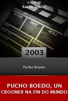Pucho Boedo, un crooner na fin do mundo online free