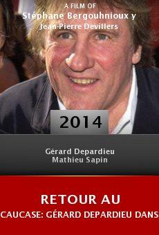 Ver película Retour au Caucase: Gérard Depardieu dans les pas d'Alexandre Dumas