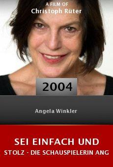 Sei einfach und stolz - Die Schauspielerin Angela Winkler online free