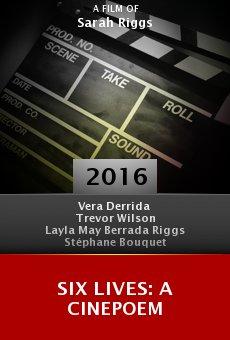 Watch Six Lives: A Cinepoem online stream