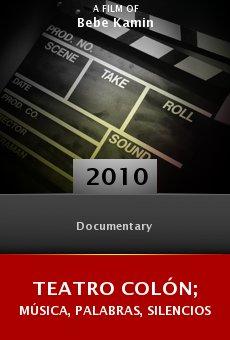 Ver película Teatro Colón; música, palabras, silencios
