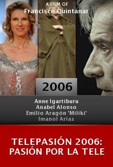 Telepasión 2006: Pasión por la tele online free