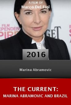 Ver película The Current: Marina Abramovic and Brazil