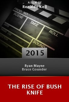 Watch The Rise of Bush Knife online stream