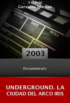 Ver película Underground. La ciudad del Arco Iris