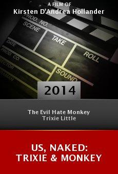 Watch Us, Naked: Trixie & Monkey online stream