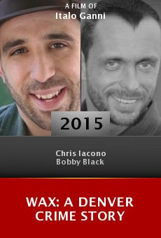 Watch Wax: A Denver Crime Story online stream