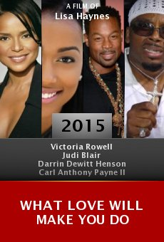 Watch What Love Will Make You Do online stream