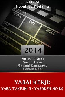 Ver película Yabai Kenji: Yaba Takeshi 3 - Yabaken no bôsô sôsa