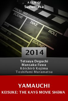 Ver película Yamauchi Keisuke: The Kayô Movie Shôwa kayô kiki ippatsu!