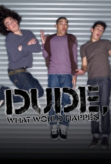 Dude, What Would Happen? online gratis