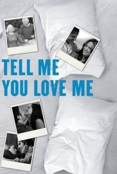 Tell Me You Love Me online gratis