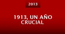 1913, Un Año Crucial (2013) stream