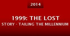 1999: The Lost Story - Tailing the Millennium
