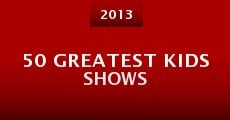 Película 50 Greatest Kids Shows