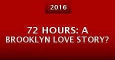 72 Hours: A Brooklyn Love Story? (2016) stream