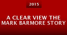 Película A Clear View the Mark Barmore Story