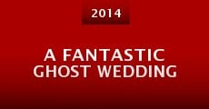 Película A Fantastic Ghost Wedding