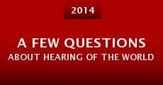 A few questions about hearing of the world (2014) stream