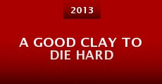 A Good CLAY to DIE HARD