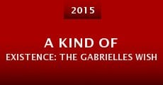 Película A Kind of Existence: The Gabrielles Wish Story