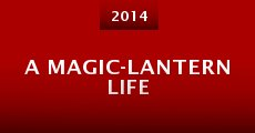 A Magic-Lantern Life (2014) stream
