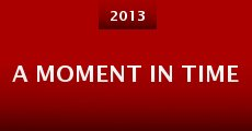 A Moment in Time (2013) stream