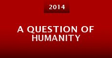 A Question of Humanity (2014) stream