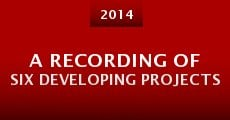 Película A Recording of Six Developing Projects
