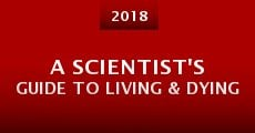 Película A Scientist's Guide to Living & Dying