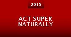 Act Super Naturally (2015)