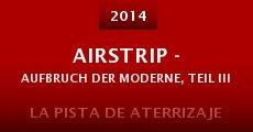 Película Airstrip - Aufbruch der Moderne, Teil III