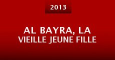 Al Bayra, la vieille jeune fille (2013) stream