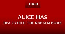 Película Alice Has Discovered the Napalm Bomb