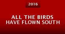 All the Birds Have Flown South (2015) stream