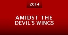 Amidst the Devil's Wings (2014) stream