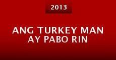Ang turkey man ay pabo rin (2013) stream