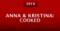Anna & Kristina: Cooked (2014)