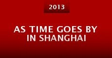 As Time Goes by in Shanghai (2013)