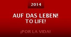 Película Auf Das Leben! To Life!