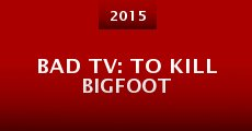 Película Bad TV: To Kill Bigfoot