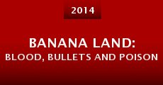 Banana Land: Blood, Bullets and Poison (2014)