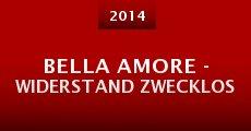 Película Bella Amore - Widerstand zwecklos