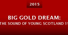 Película Big Gold Dream: The Sound of Young Scotland 1977-1985