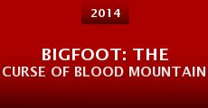 Bigfoot: The Curse of Blood Mountain (2014) stream